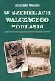 Wereszko Aleksander - W szeregach walczącego Podlasia