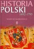 Markiewicz Mariusz - Historia Polski Nowożytnej 1492-1795