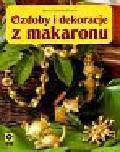 Bojrakowska - Przeniosło Agnieszka - Ozdoby i dekoracje z makaronu