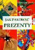 Szwedkowicz - Kostrzewa Magdalena - Jak pakować prezenty