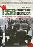 Horvath Miklos - Rozstrzelana rewolucja 1956. Walka zbrojna Węgrów z interwencją sowiecką