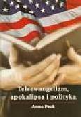 Peck A. - Teleewangelizm, apokalipsa i polityka: współczesna prawica protestancka w Stanach Zjednoczonych