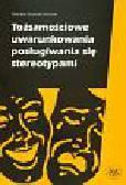 Grzesiak - Feldman Monika - Tożsamościowe uwarunkowania posługiwania się stereotypami