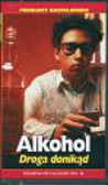 Alkohol Droga donikąd (Kaseta Video)