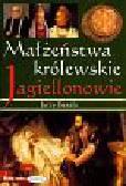 Besala Jerzy - Małżeństwa królewskie Jagiellonowie