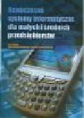 Adamczewski P., Stefanowski J. (red.) - Nowoczesne systemy informatyczne dla małych i średnich przedsiębiorstw
