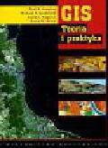 Longley Paul A., Goodchild Michael F., Maguire David J., Rhind David W. - GIS Teoria i praktyka