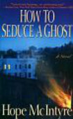 McIntyre Hope - How to Seduce a Ghost