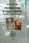 Łopuski Jan - Pozostać sobą w Polsce Ludowej Życie w cieniu podejrzeń t.11