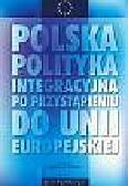 Fiszer J.M. (red.) - Polska polityka integracyjna po przystąpieniu do Unii Europejskiej