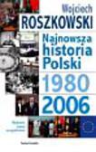 Roszkowski Wojciech - Najnowsza historia Polski 1980-2006