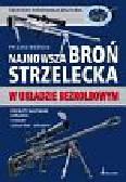 Woźniak Ryszard - Najnowsza broń strzelecka