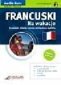 Szwaj Magdalena, Gołębiowska Aleksandra, Balonge Benoit i inni - Francuski Na wakacje dla początkujących Audio Kurs + CD