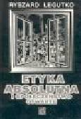 Legutko R. - Etyka absolutna i społeczeństwo otwarte