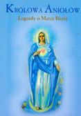 Królowa Aniołów Legendy o Matce Bożej