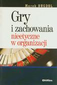 Bugdol Michał - Gry i zachowania nieetyczne w organizacji