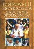 Zwoliński Andrzej (red.) - Jan Paweł II Encyklopedia nauczania społecznego