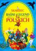 Berowska Marta, Grądzka Magdalena - Skarbiec baśni i legend polskich