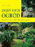 Dobbs Liz, Wood Sarah - Zmień swój ogród. Szczegółowy przewodnik odnawiania ogrodów
