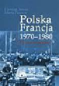 Jarosz Dariusz, Pasztor Maria - Polska - Francja 1970-1980. Relacje wyjątkowe?