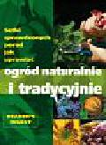 Gradwell V., Gurney K., Maguire K., Patton P., Segall B., Veron J., Westhorpe T. - Ogród naturalnie i tradycyjnie