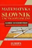 Filist Lidia, Malina Artur, Solecka Alicja - Słownik encyklopedyczny Matematyka