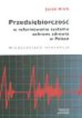 Klich Jacek - Przedsiębiorczość w reformowaniu systemu ochrony zdrowia w Polsce