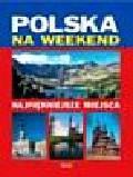 Polska na weekend Najpiękniejsze miejsca