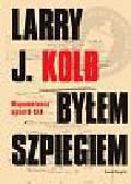 Kolb Larry J. - Byłem szpiegiem