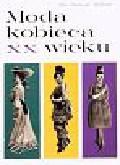 Dziekońska-Kozłowska Alina - Moda kobieca XX wieku