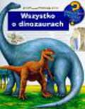 praca zbiorowa - Wszystko o dinozaurach Dlaczego Kiedy Jak