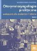 Otorynolaryngologia praktyczna. T. II. Podręcznik dla studentów i lekarzy