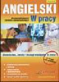 Angielski W pracy dla początkujących i średnio zaawansowanych. Słownictwo, zwroty i dialogi niezbędne w pracy W kraju i za granicą