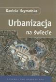 Szymańska Daniela - Urbanizacja na świecie