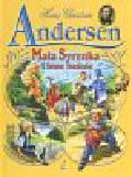 Andersen Hans Christian - Mała Syrenka i inne baśnie