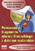 Harackiewicz Katarzyna, Studzińska Joanna, Wach Katarzyna - Porównanie fragmentu utworu literackiego z dziełem malarskim Przykładowe arkusze maturalne poziom rozszerzony