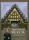 Zdrojewski Bogdan - Bogdan Zdrojewski's Wrocław recommendations