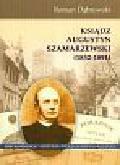 Dąbrowski Roman - Ksiądz Augustyn Szamarzewski 1832-1891