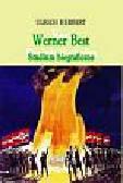 Herbert Urlich - Werner Best Studium biograficzne. O radykalizmie, światopoglądzie i rozsądku 1903-1989