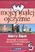 Kuźnieców Janusz - W mojej małej ojczyźnie 5 Górny Śląsk. Edukacja regionalna Dziedzictwo kulturowe w regionie