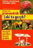 Garbarczyk Henryk, Garbarczyk Małgorzata - Mój pierwszy przewodnik Jaki to grzyb?. Poznaj 50 gatunków naszych grzybów