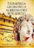 Saunders Nicholas J. - Tajemnica grobowca Aleksandra Wielkiego