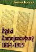 Janicka Joanna - Żydzi Zamojszczyzny 1864-1915