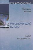 Wolfgang Brezinka - Wychowywać dzisiaj