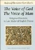 Kowalczyk Andrzej - The Voice of God The Voice of Man. Religious Discourse in Late Medieval English Drama