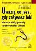 Jarosz Mirosław, Dzieniszewski Jan - Uważaj co jesz gdy zażywasz leki. Interakcje między żywnością, suplementami diety a lekami
