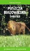 Antczak Andrzej - Puszcza Białowieska i okolice - przewodnik