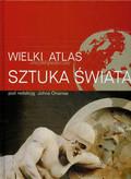 Wielki encyklopedyczny atlas Sztuka Świata