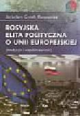 Ćwiek-Karpowicz J. - Rosyjska elita polityczna o Unii Europejskiej (tradycja i współczesność)