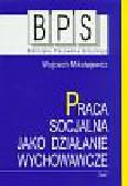 Wojciech Mikołajewicz - Praca socjalna jako działanie wychowawcze